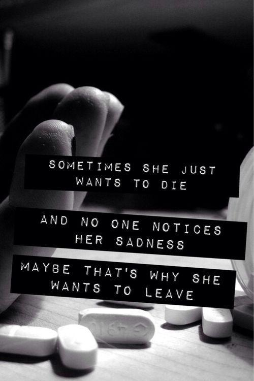 Sometimes she just want to die, and no one notices her sadness. Maybe that's why she wants to leave Picture Quote #1
