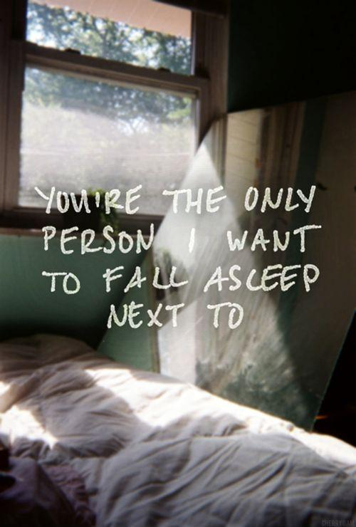 You're the only person I want to fall asleep next to Picture Quote #1