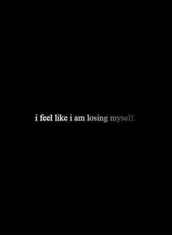 I feel like I am losing myself Picture Quote #1