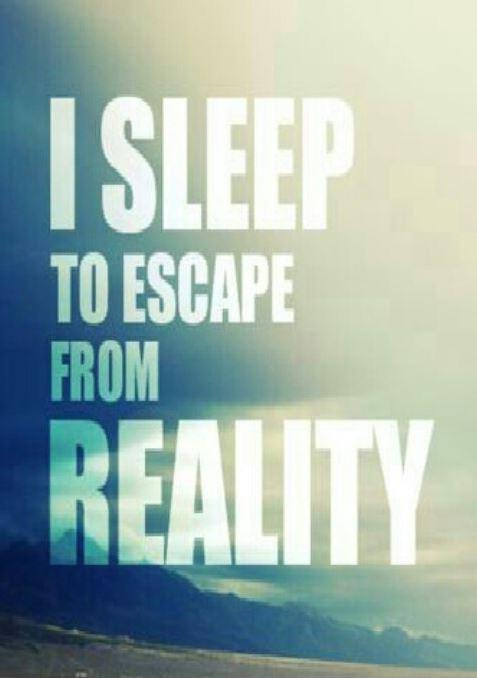 I sleep to escape from reality Picture Quote #1