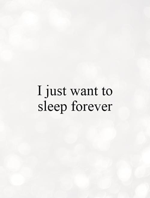 I just want to sleep forever Picture Quote #1
