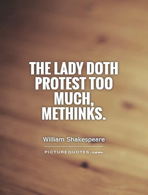 The lady doth protest too much, methinks Picture Quote #1