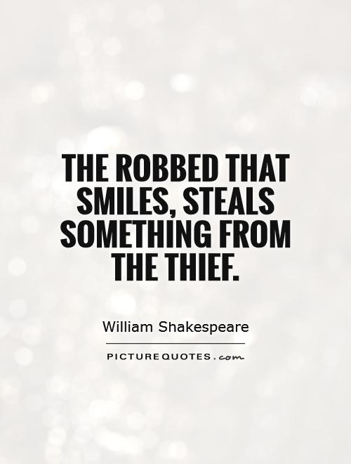The robbed that smiles, steals something from the thief Picture Quote #1