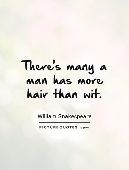 There's many a man has more hair than wit Picture Quote #1