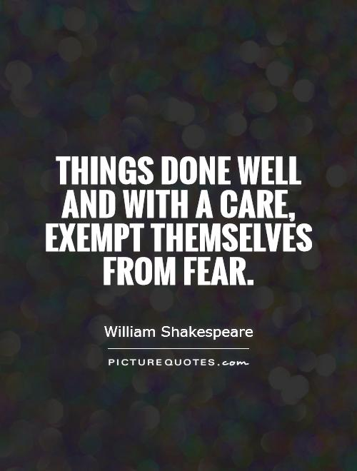 Things done well and with a care, exempt themselves from fear Picture Quote #1