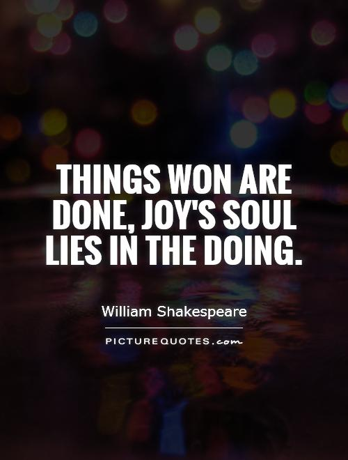 Things won are done joy 39 s soul lies in the doing picture quotes - The cob house happiness lies in simple things ...