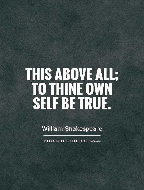 This above all; to thine own self be true Picture Quote #1