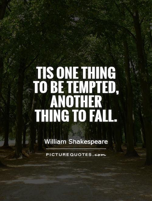 Tis one thing to be tempted, another thing to fall Picture Quote #1