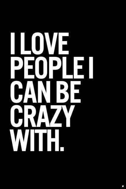 I love people  I can be crazy with Picture Quote #2