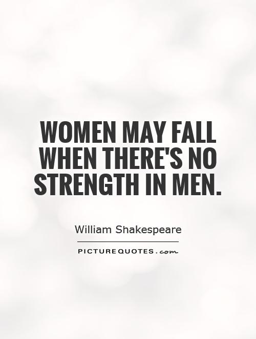 Quotes About Women's Strength Inspiration Women May Fall When There's No Strength In Men  Picture Quotes
