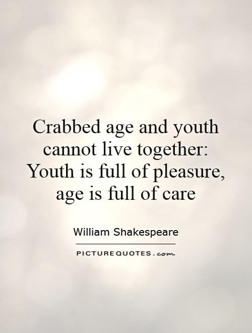 crabbed age and youth cannot live together essay