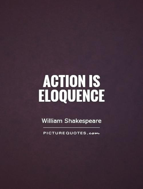 Action is eloquence Picture Quote #1