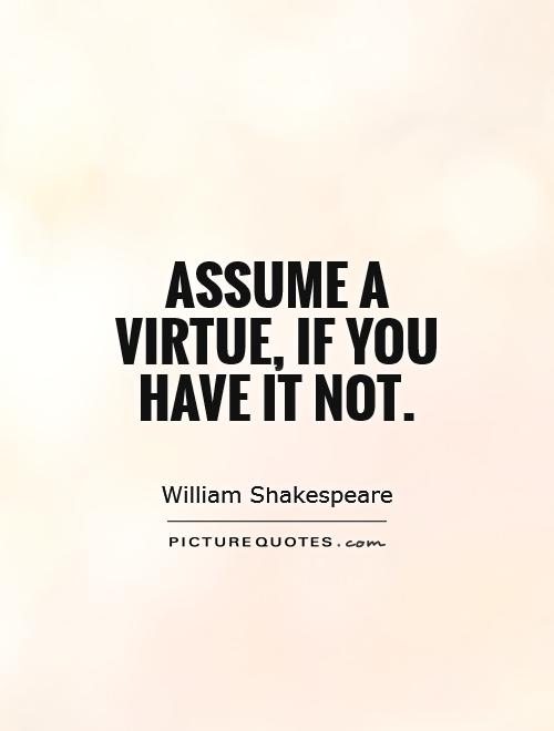 Assume a virtue, if you have it not Picture Quote #1