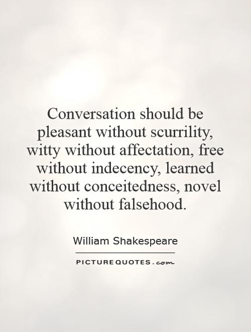 Conversation should be pleasant without scurrility, witty without affectation, free without indecency, learned without conceitedness, novel without falsehood Picture Quote #1