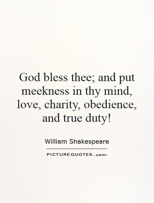 God bless thee; and put meekness in thy mind, love, charity, obedience, and true duty! Picture Quote #1