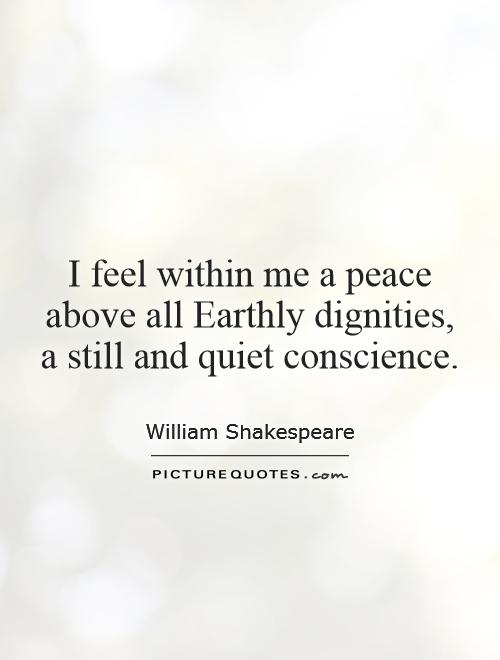 I feel within me a peace above all Earthly dignities, a still and quiet conscience Picture Quote #1