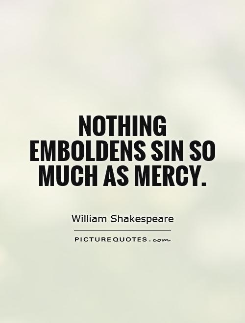 Nothing emboldens sin so much as mercy Picture Quote #1