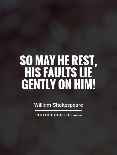 So may he rest, his faults lie gently on him! Picture Quote #1