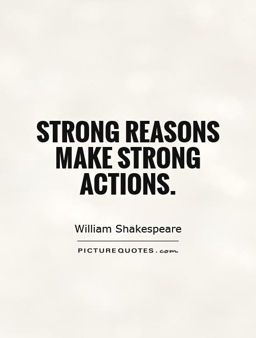 Strong reasons make strong actions Picture Quote #1