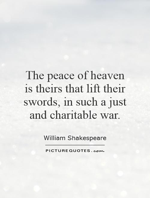 The peace of heaven is theirs that lift their swords, in such a just and charitable war Picture Quote #1