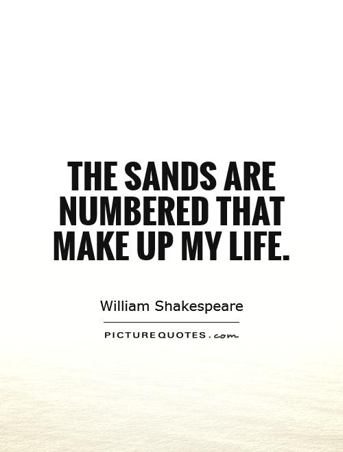 The sands are numbered that make up my life Picture Quote #1