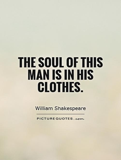 The soul of this man is in his clothes Picture Quote #1