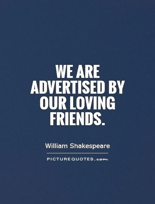 We are advertised by our loving friends Picture Quote #1