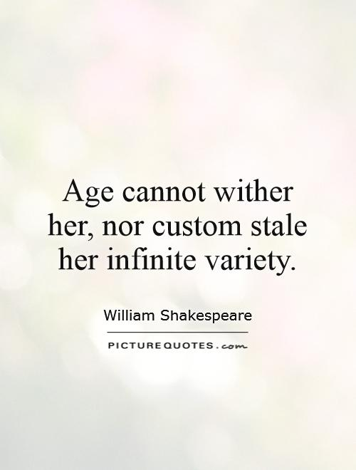 Age cannot wither her, nor custom stale her infinite variety Picture Quote #1