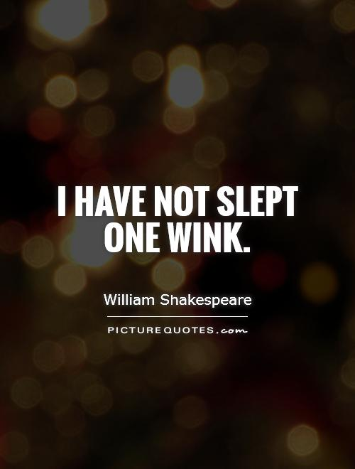 I have not slept one wink Picture Quote #1