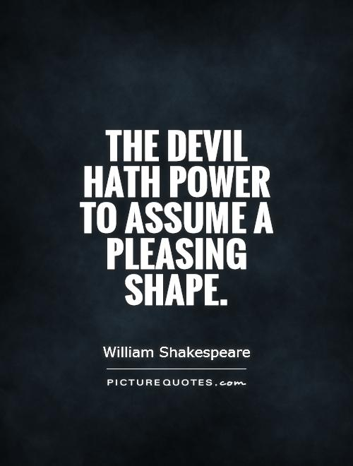 The devil hath power To assume a pleasing shape Picture Quote #1