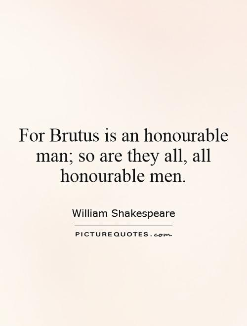 brutus is an honorable man essay Home julius caesar q & a what makes brutus a noble roman what makes brutus a noble roman explain.