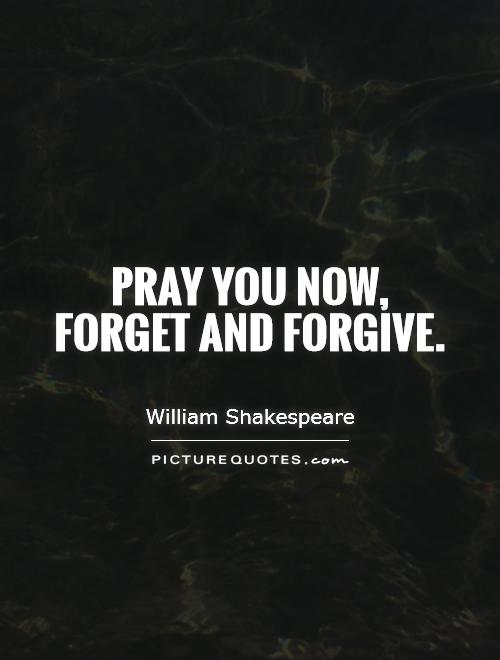 Pray you now,  forget and forgive Picture Quote #1