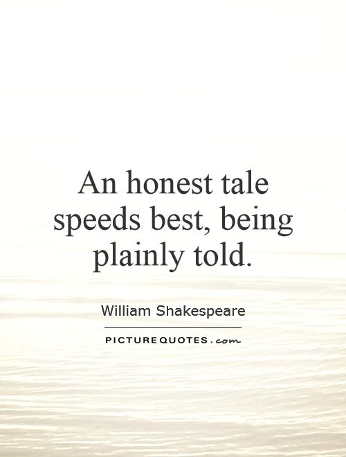 An honest tale speeds best, being plainly told Picture Quote #1
