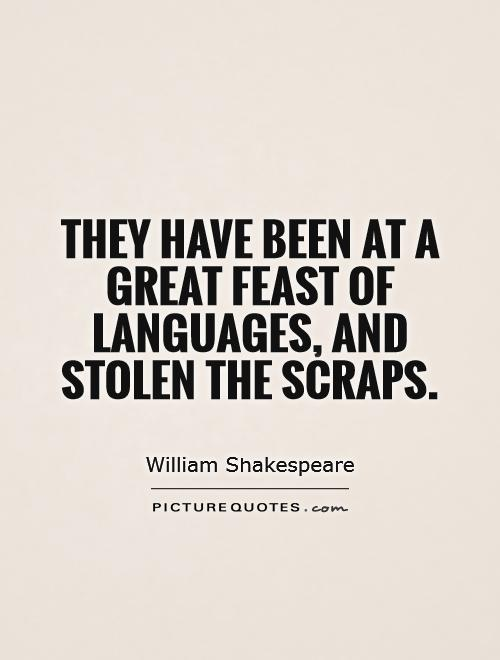 They have been at a great feast of languages, and stolen the scraps Picture Quote #1