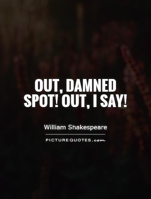 Out, damned spot! Out, I say! Picture Quote #1