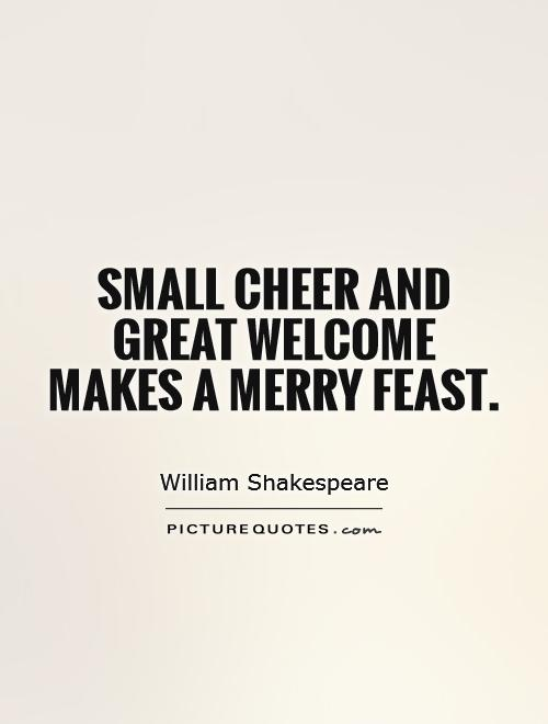 Small cheer and great welcome makes a merry feast Picture Quote #1