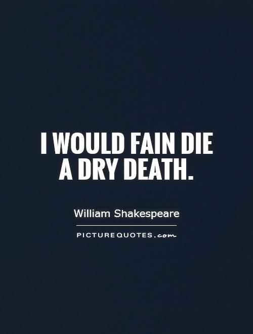 I would fain die a dry death Picture Quote #1