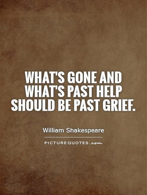 What's gone and what's past help Should be past grief Picture Quote #1