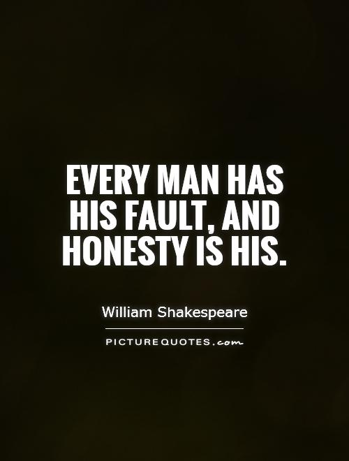 Every man has his fault, and honesty is his Picture Quote #1