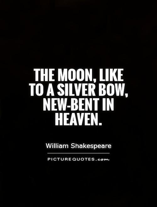 The moon, like to a silver bow, new-bent in heaven Picture Quote #1