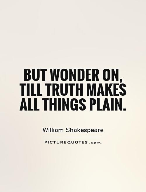 But wonder on, till truth makes all things plain Picture Quote #1