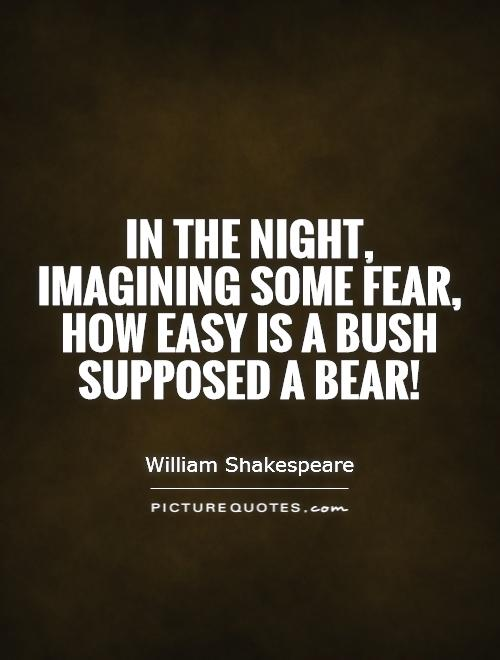 In the night, imagining some fear, how easy is a bush supposed a bear! Picture Quote #1