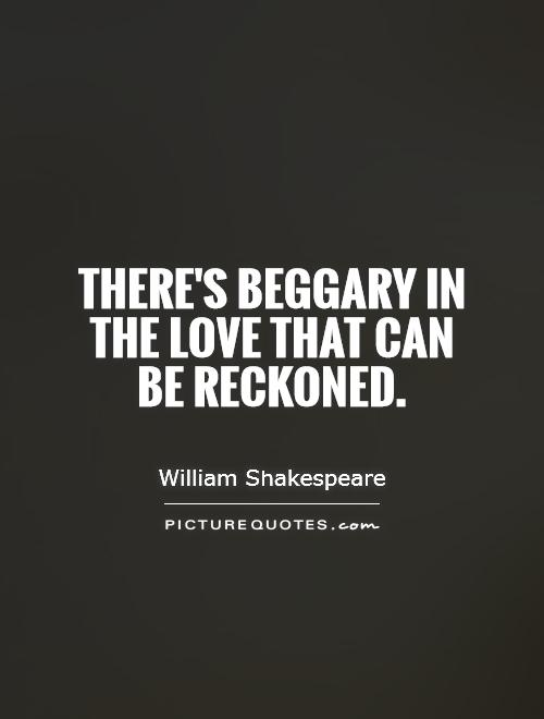 There's beggary in the love that can be reckoned Picture Quote #1