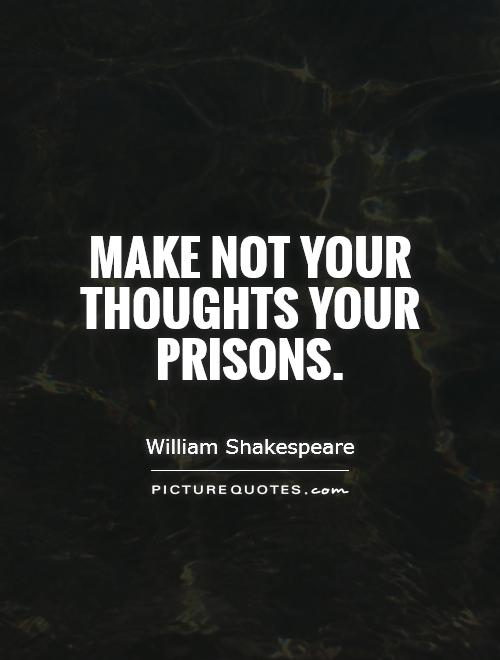 Make not your thoughts your prisons Picture Quote #1
