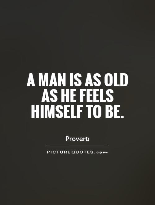 A man is as old as he feels himself to be Picture Quote #1