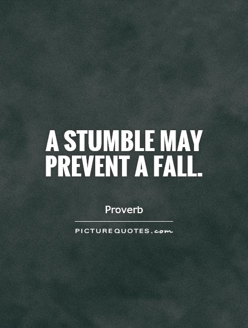 A stumble may prevent a fall Picture Quote #1