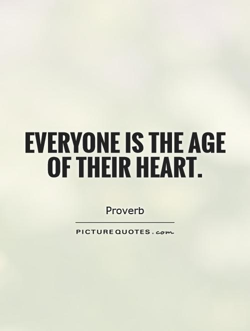 Everyone is the age of their heart Picture Quote #1