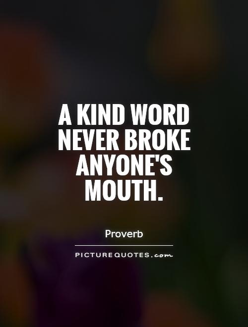 A kind word never broke anyone's mouth Picture Quote #1