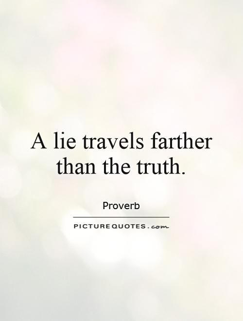 A lie travels farther than the truth Picture Quote #1