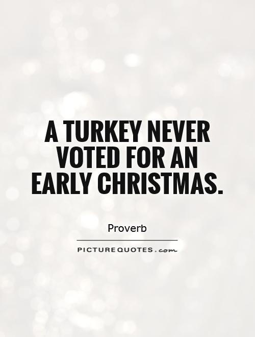 A turkey never voted for an early Christmas Picture Quote #1